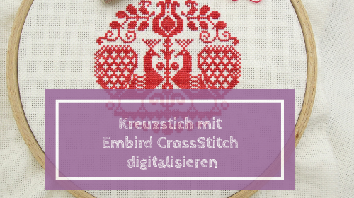 Kreuzstich digitalisieren mit Embird CrossStitch
